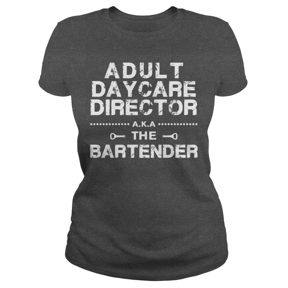 Adult Daycare Director a.k.a. The Bartender shirt lady tee