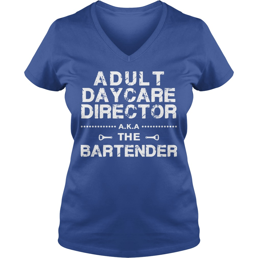 Adult Daycare Director a.k.a. The Bartender shirt lady v-neck