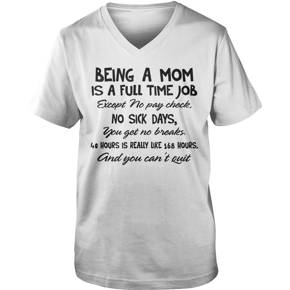 Being a mom is a full time job except no pay check, no sick days you get no breaks shirt guy v-neck