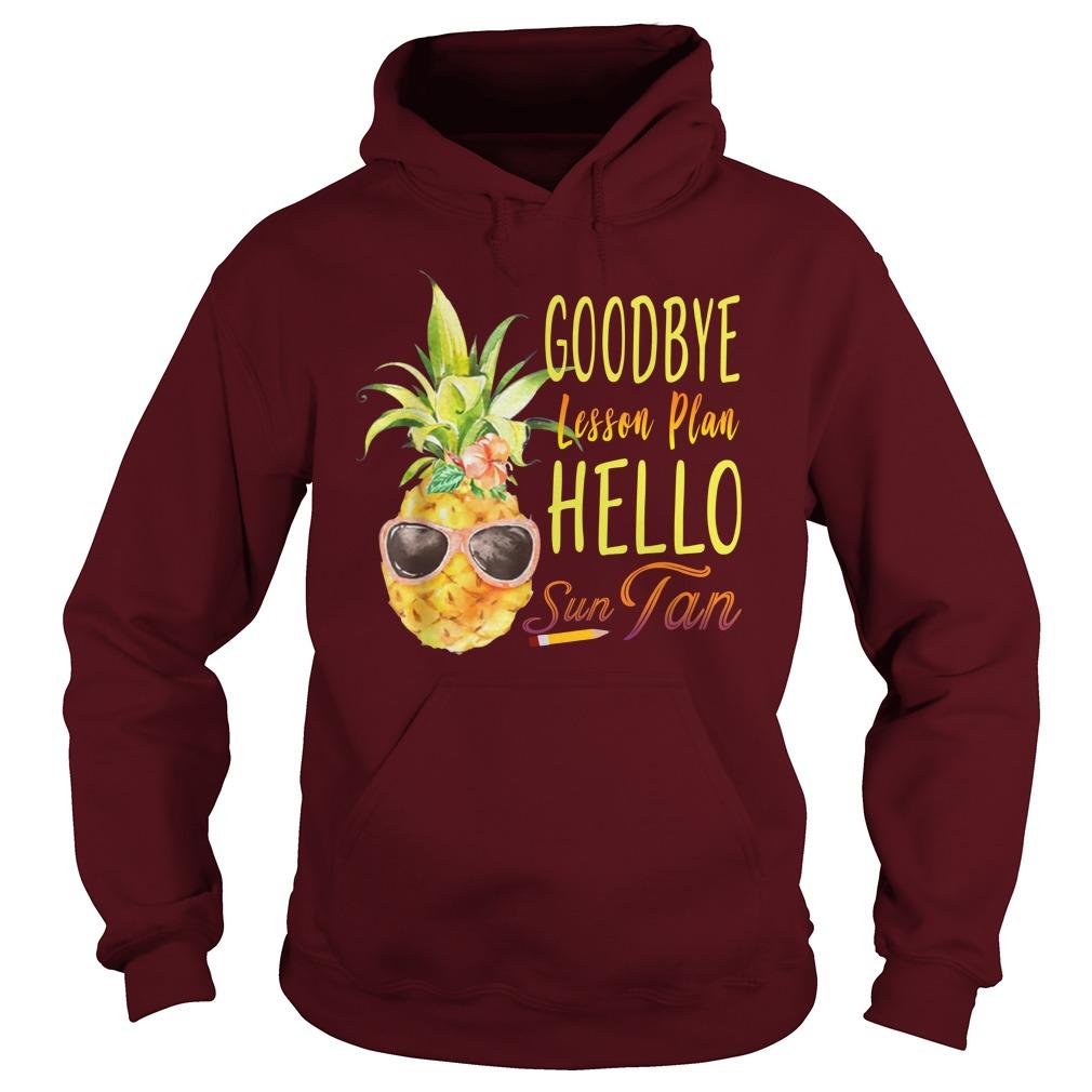 Goodbye Lesson Plan Hello Sun Tan Pineapple Teacher shirt hoodie