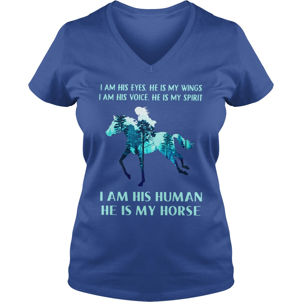 I am his eyes he is my wings i am his voice he is my spirit He is my Horse shirt lady v-neck
