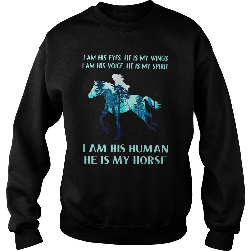 I am his eyes he is my wings i am his voice he is my spirit He is my Horse shirt sweat shirt