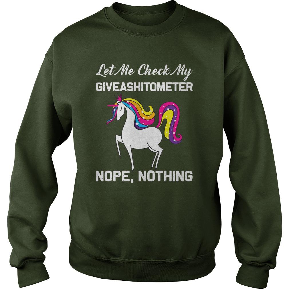 Let me check my giveashitometer nope nothing unicorn shirt sweat shirt