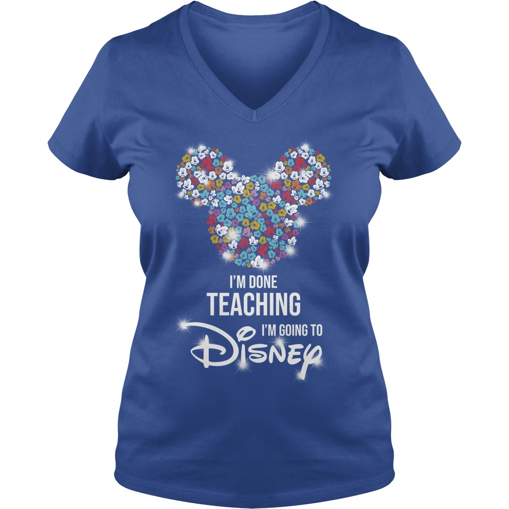 Mickey Mouse I'm done teaching i'm going to Disney shirt lady v-neck