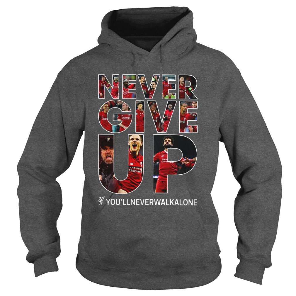 Never Give Up you'llneverwalkalone FC Liverpool shirt hoodie