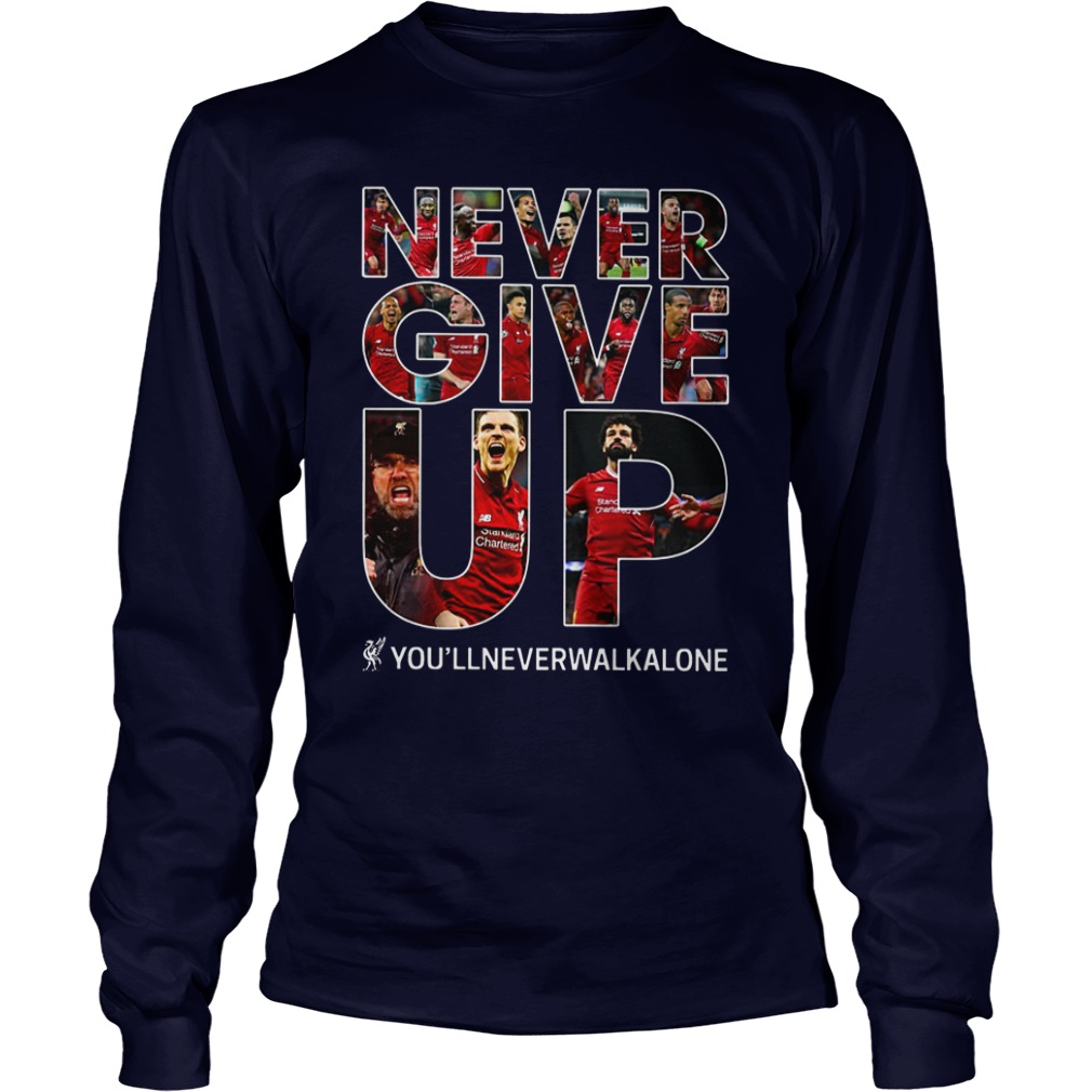 Never Give Up you'llneverwalkalone FC Liverpool shirt unisex longsleeve tee