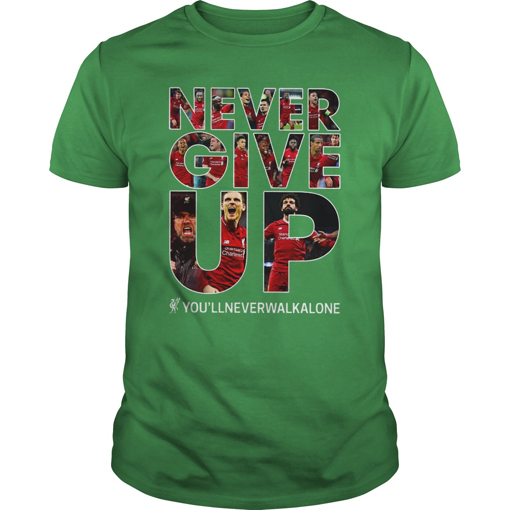 Never Give Up you'llneverwalkalone FC Liverpool shirt unisex tee