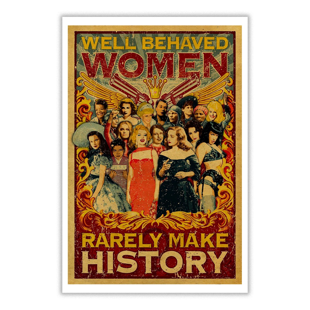 Well behaved women rarely make history retro poster