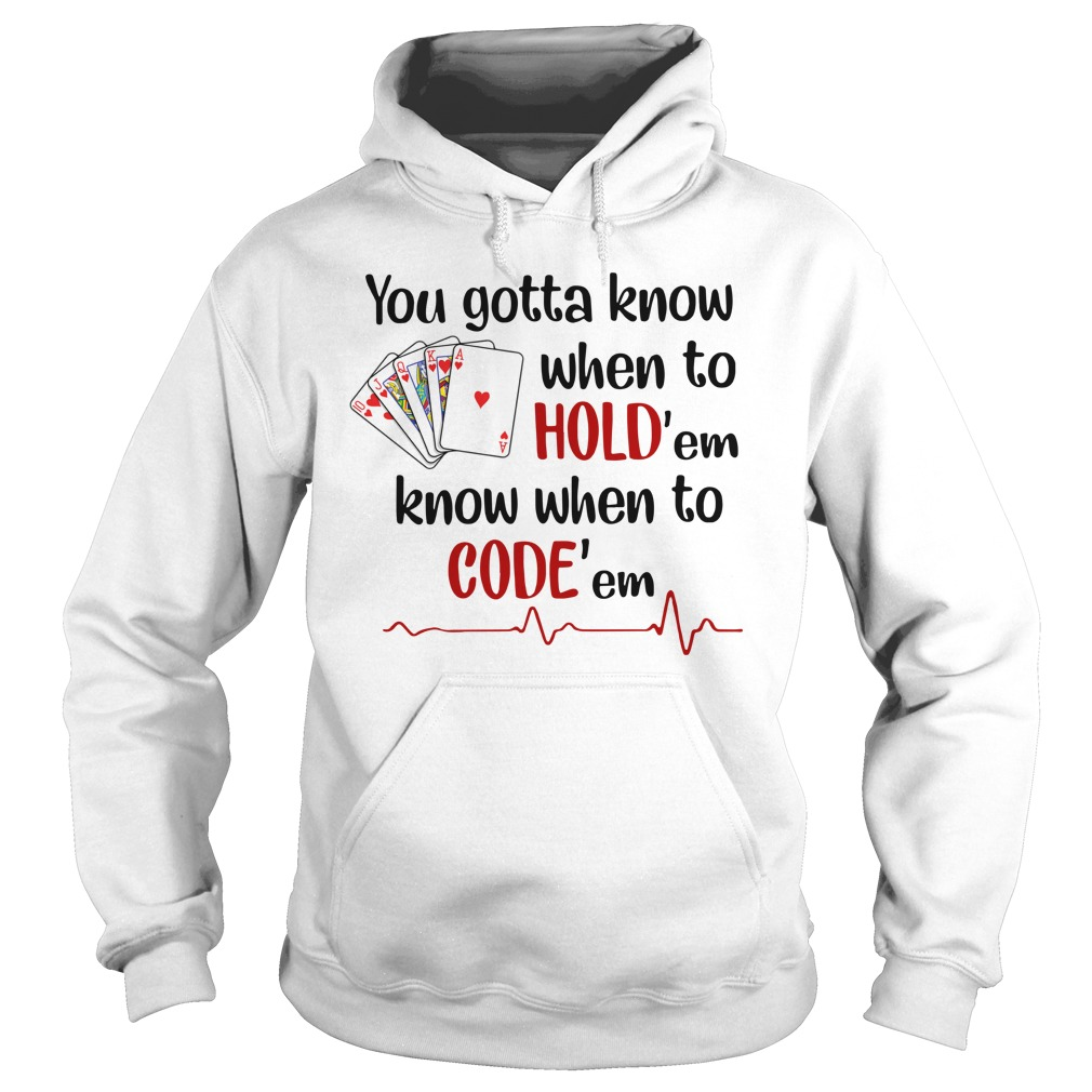You gotta know when to hold 'em, know when to cold 'em Nurse shirt hoodie