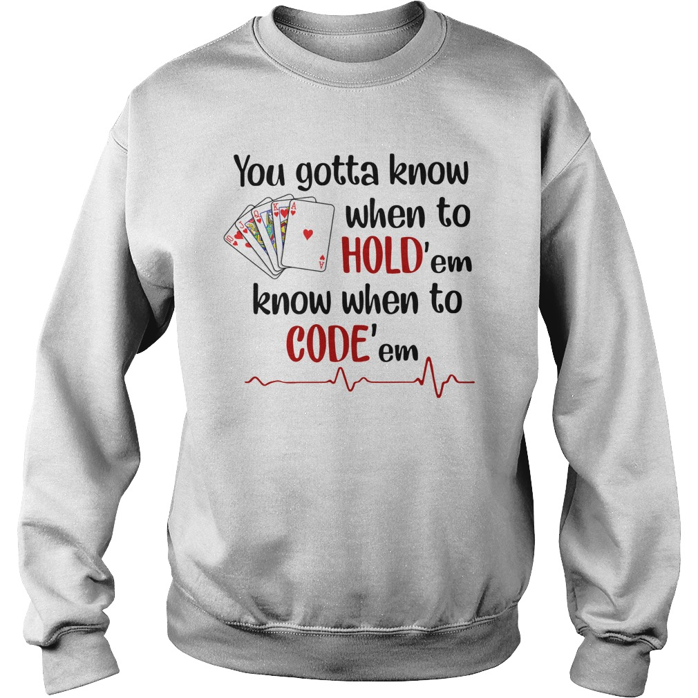 You gotta know when to hold 'em, know when to cold 'em Nurse shirt sweat shirt