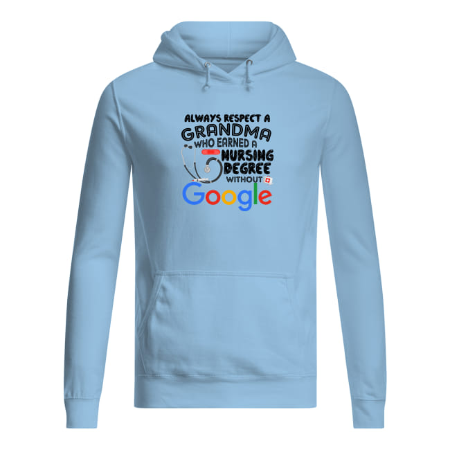Always respect a grandma who earned a nursing degree without google shirt women's hoodie