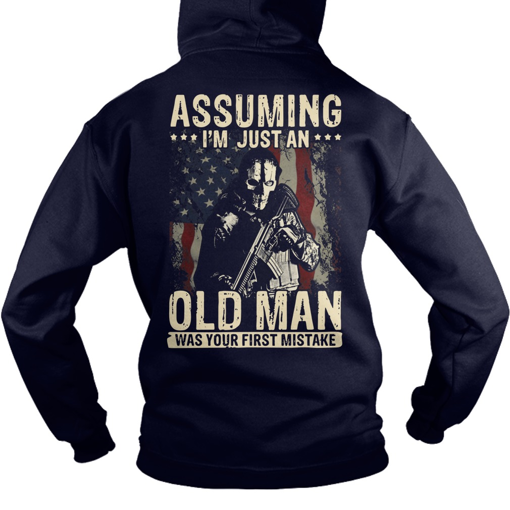 American Soldier Assuming i'm just an old man was your first mistake shirt hoodie