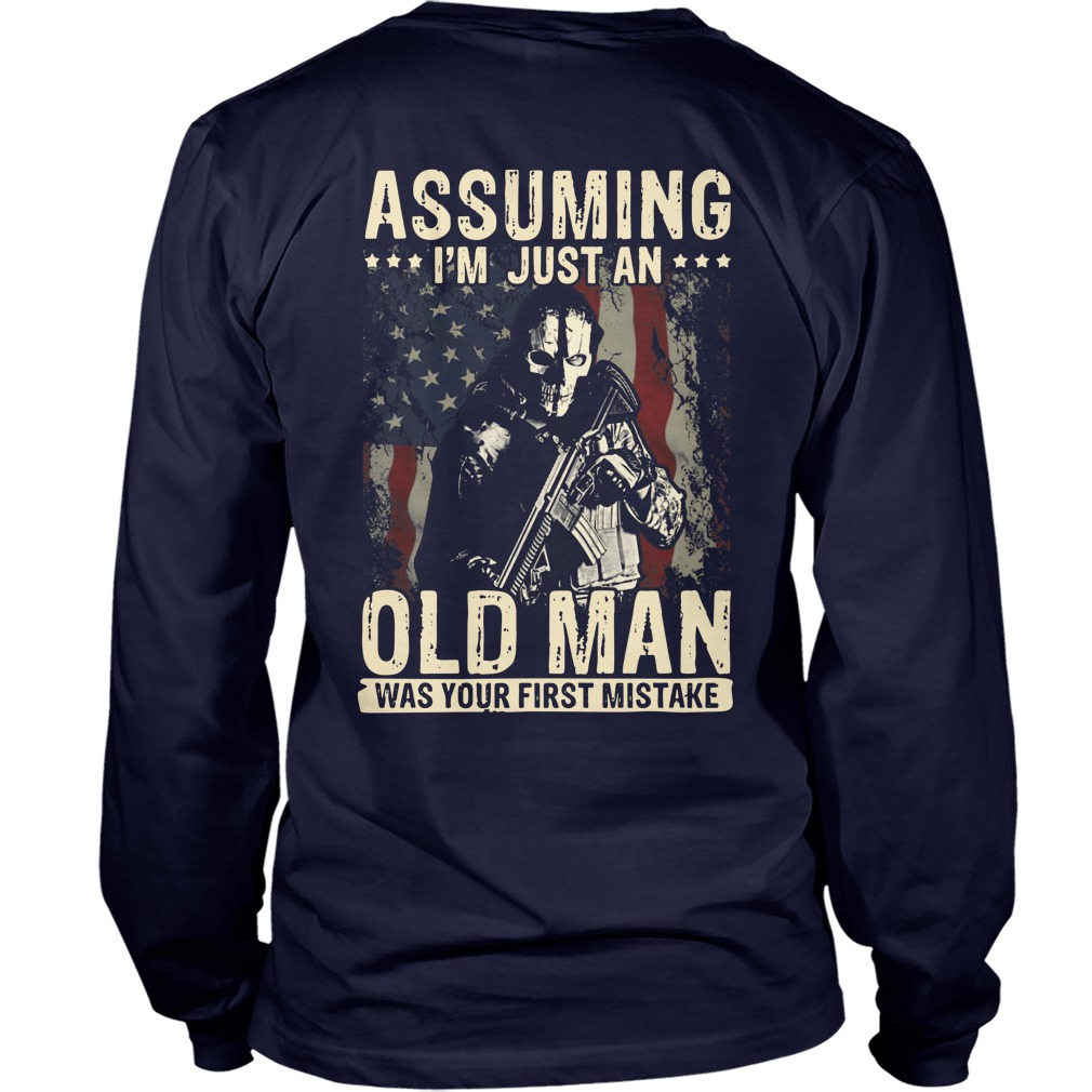 American Soldier Assuming i'm just an old man was your first mistake shirt unisex longsleeve tee