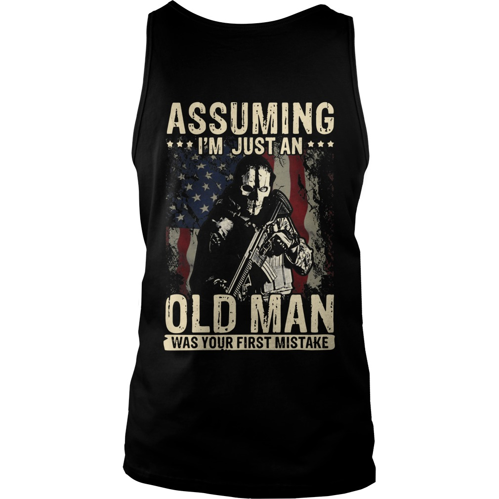 American Soldier Assuming i'm just an old man was your first mistake shirt unisex tank top