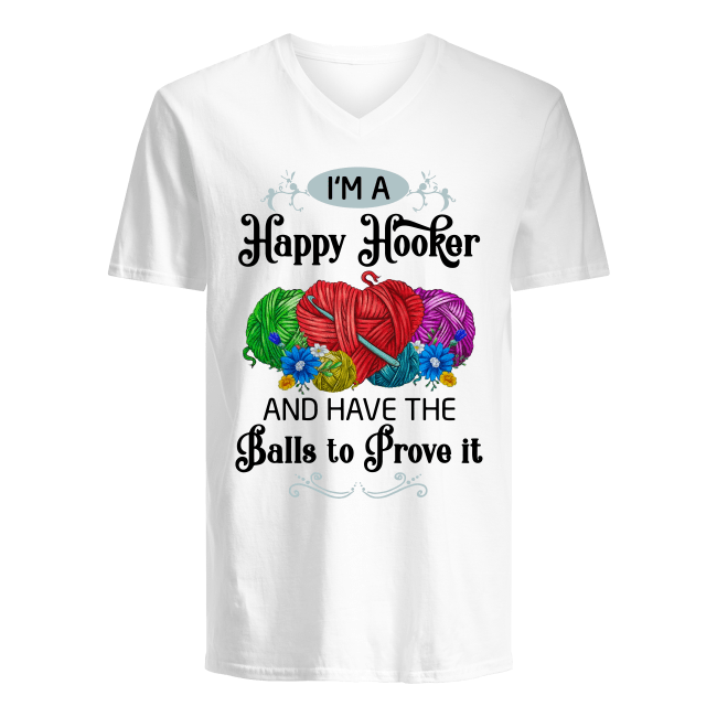 I'm a happy hooker and have the balls to prove it shirt v-neck