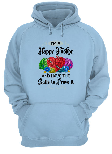I'm a happy hooker and have the balls to prove it shirt unisex hoodie
