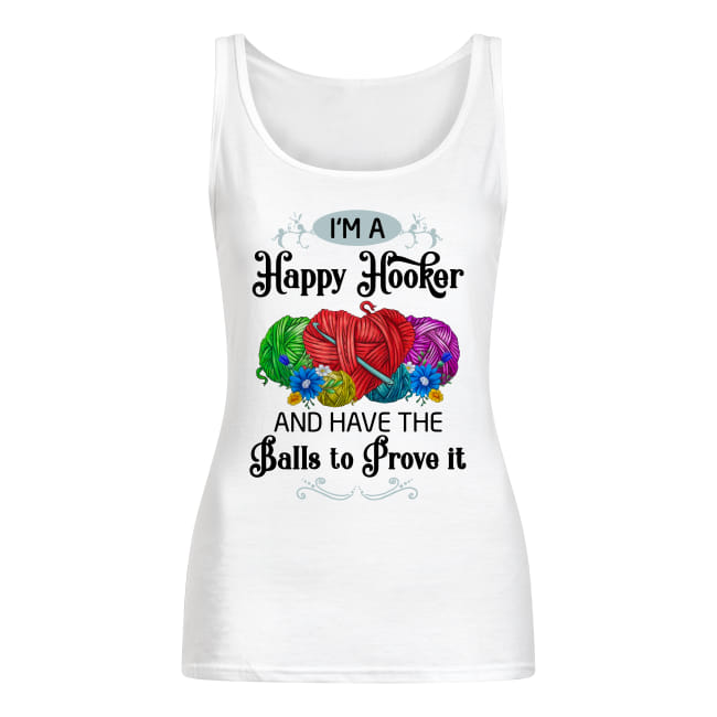 I'm a happy hooker and have the balls to prove it shirt women's tank top
