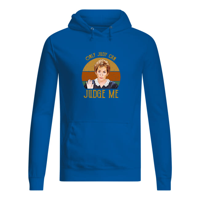 Judy Sheindlin Only Judy can Judge me vintage shirt women's hoodie