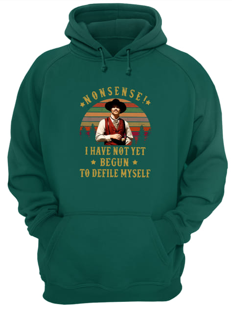 Nonsense, I have not yet begun to defile myself shirt unisex hoodie