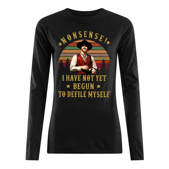 Nonsense, I have not yet begun to defile myself shirt women's long sleeved t-shirt