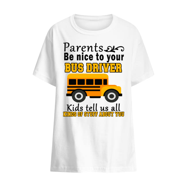 Parents be nice to your bus driver Kids tell us all kinds of stuff about you shirt kids t-shirt