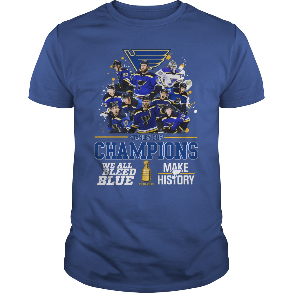 St Louis Blues Stanley Cup Champions We All Bleed Blue Make History 2019 Shirt unisex tee