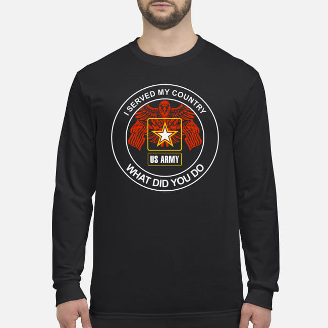U.S. Army I served my country what did you do shirt men's long sleeved t-shirt