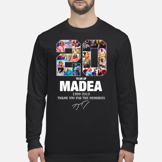20 Years Of Madea 1999-2019 Thank You For Memories shirt men's long sleeved t-shirt