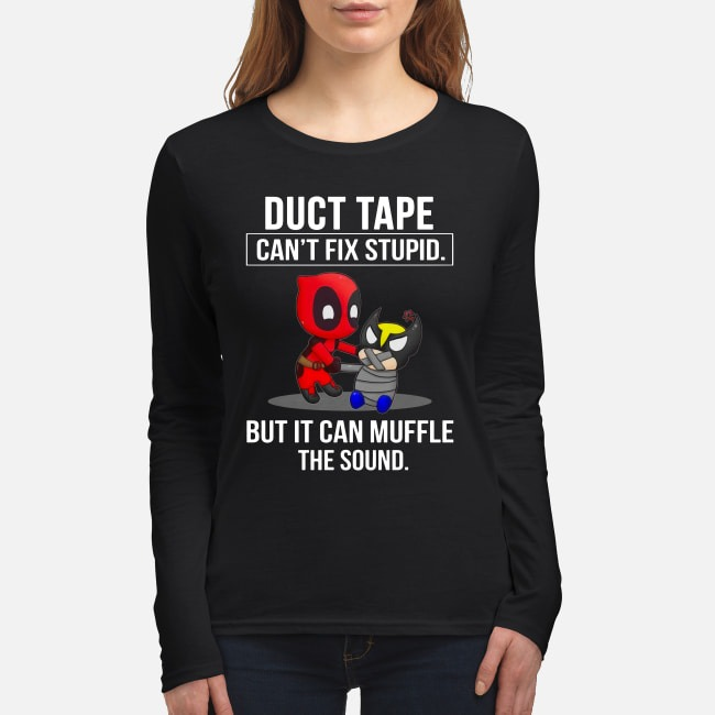 Deadpool Duct tape can't fix stupid but it can muffle the sound shirt women's long sleeved shirt