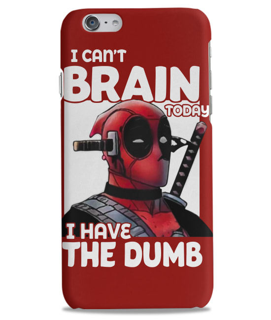 Deadpool I can't brain today I have the dumb shirt iphone case 6-8+