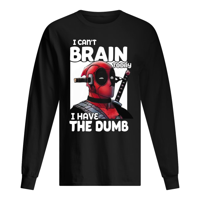 Deadpool I can't brain today I have the dumb shirt men's long sleeved t-shirt
