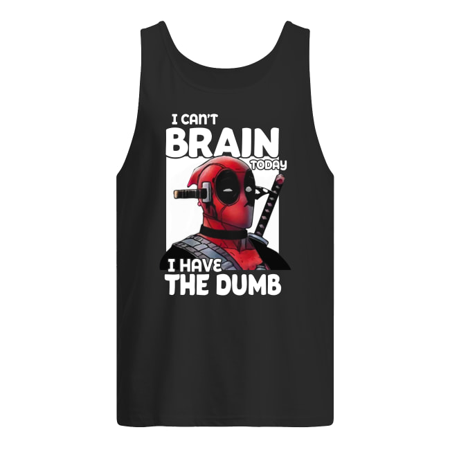 Deadpool I can't brain today I have the dumb shirt men's tank top