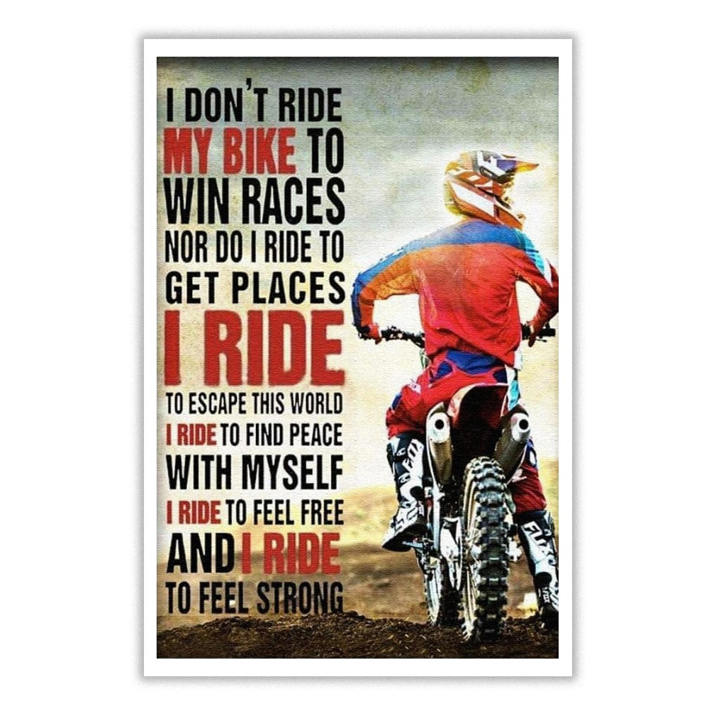 I don't ride my bike to win races I ride to escape this world poster