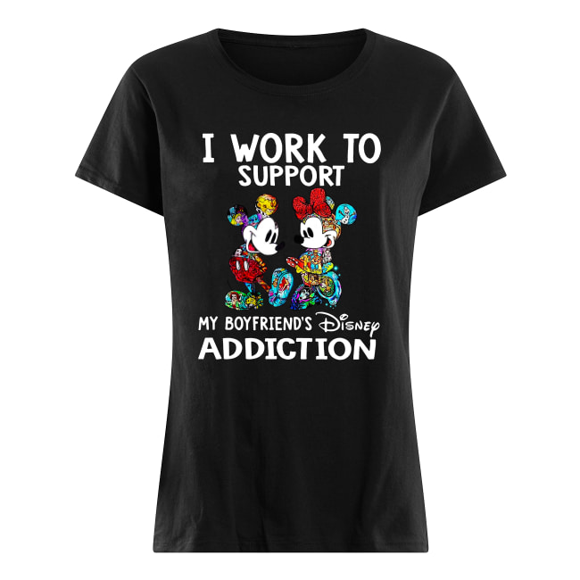 I work to support my boyfriend's disney addiction shirt classic women's t-shirt