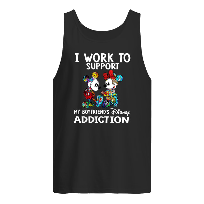I work to support my boyfriend's disney addiction shirt men's tank top