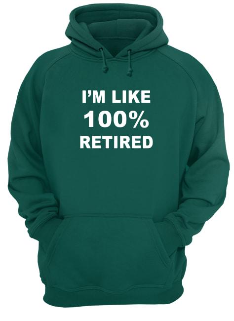 I'm like 100% retired shirt unisex hoodie