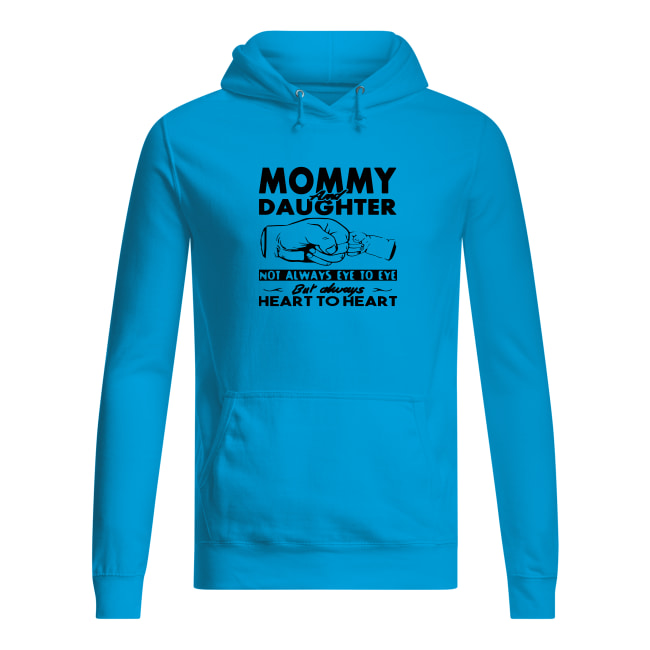 Mommy and daughter not always eye to eye but always heart to heart shirt women's hoodie