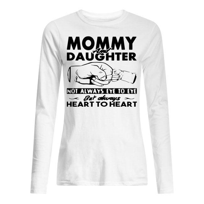 Mommy and daughter not always eye to eye but always heart to heart shirt women's long sleeved t-shirt