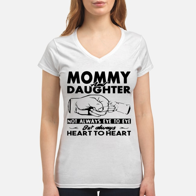 Mommy and daughter not always eye to eye but always heart to heart shirt women's v-neck t-shirt