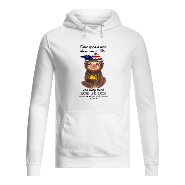 Once upon a time there was a girl loved sloths and tacos it was me shirt women's hoodie