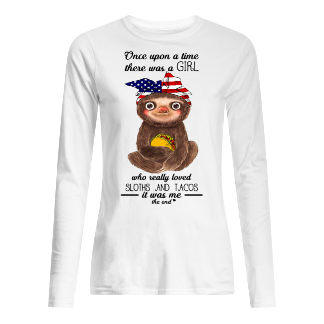 Once upon a time there was a girl loved sloths and tacos it was me shirt women's long sleeved t-shirt