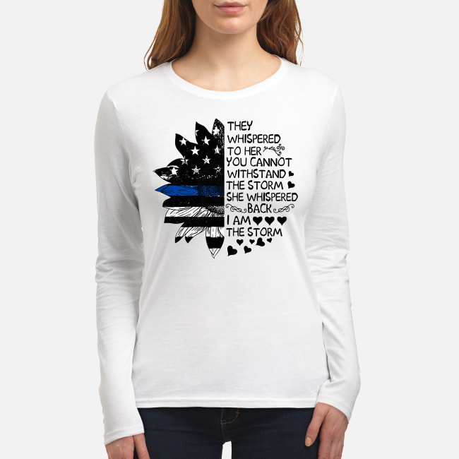 They whispered to her you cannot withstand the storm Sunflower American flag shirt women's long sleeved t-shirt