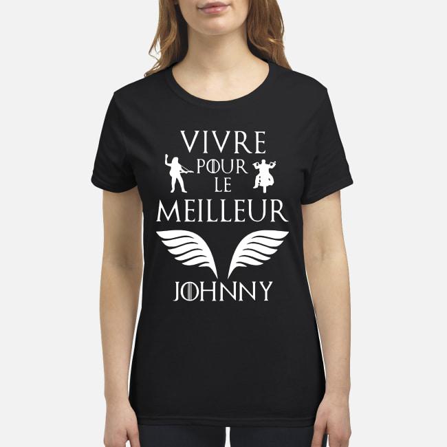 Vivre pour le meilleur Johnny shirt premium women's t-shirt