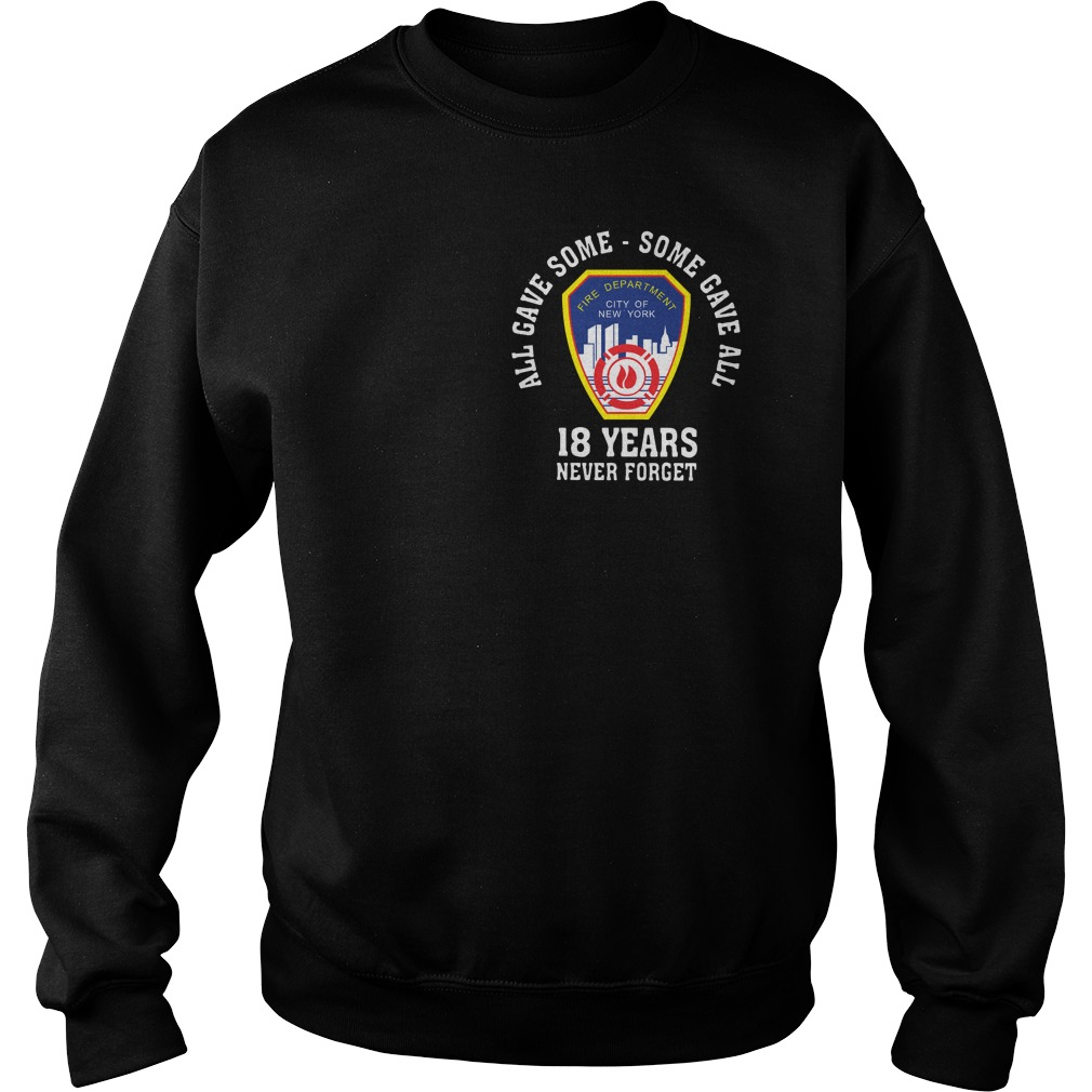 All gave some some gave all 18 years Anniversary 343 9-11-2001 never forget shirt sweat shirt