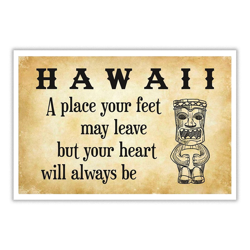 Hawaii a place your feet may leave but your heart will always be poster