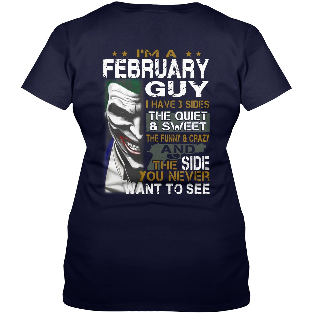 I'm a February guy have 3 sides quiet & sweet funny & crazy and the side you never want to see Joker shirt lady v-neck