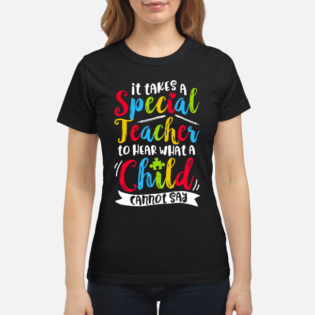 It takes a special teacher to hear what a child cannot say Autism shirt classic women's t-shirt
