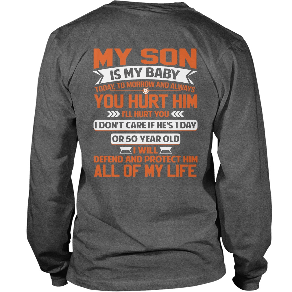 My son is my baby Today tomorrow and always you hurt him I'll hurt you shirt unisex longsleeve tee
