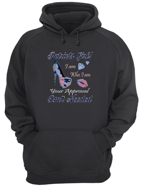 Patriots girl i am who i am your approval isn't needed shirt unisex hoodie