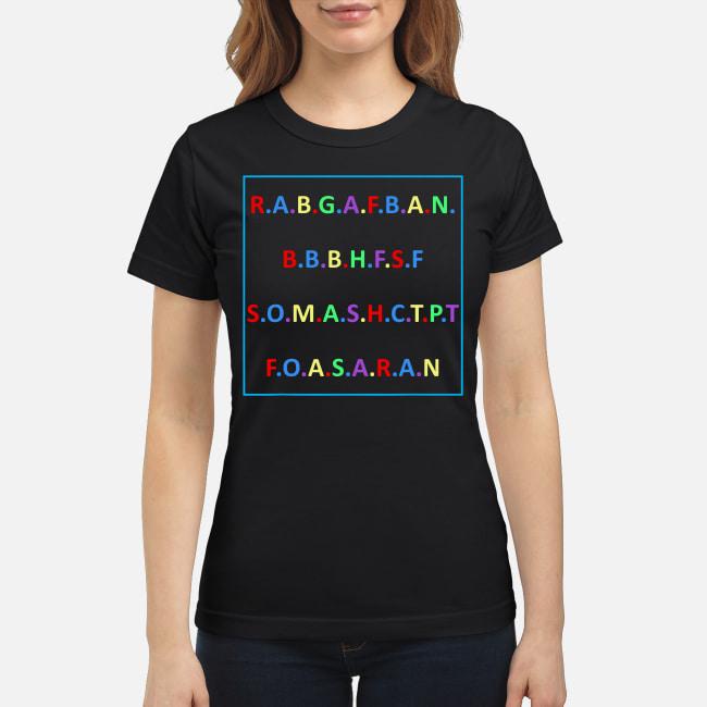 R.A.B.G.A.F.B.A.N.B.B.B.H.F.S.F S.O.M.A.S.H.C.T.P.T shirt classic women's t-shirt